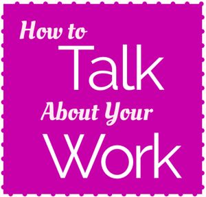 How to talk about your work