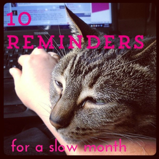10 reminders for a slow month