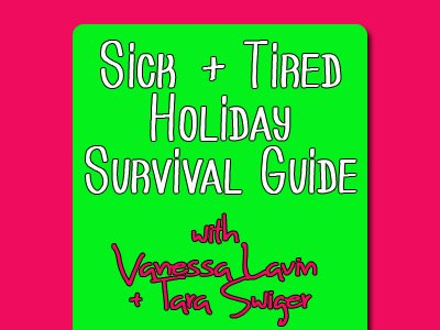 Sick + Tired Holiday Survival
