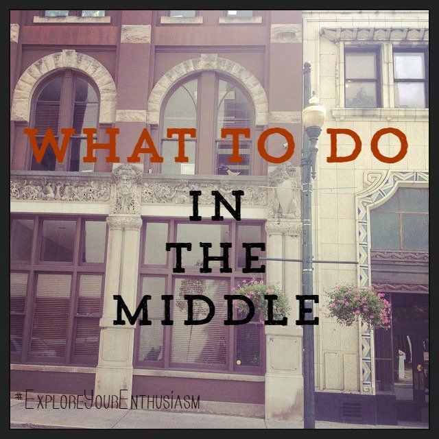 what to do in the middle