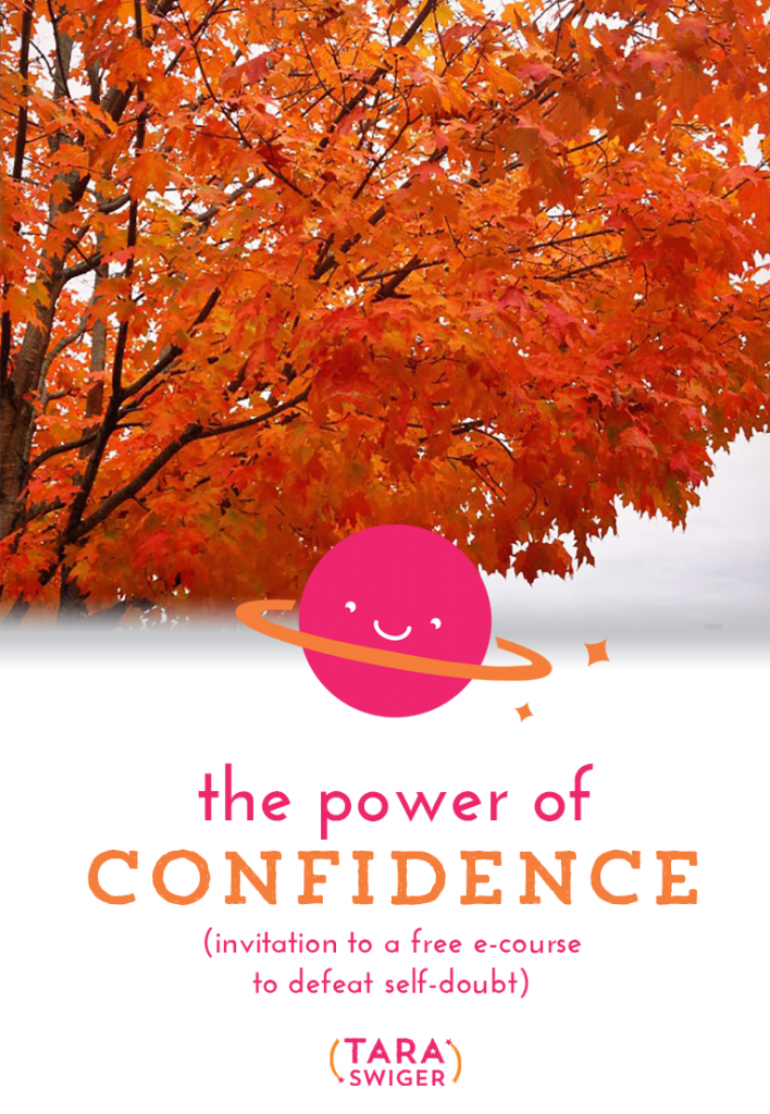 What would you do in your biz if self doubt weren't holding you back? Join me for a FREE 6-week e-course to build your biz confidence, at TaraSwiger.com.