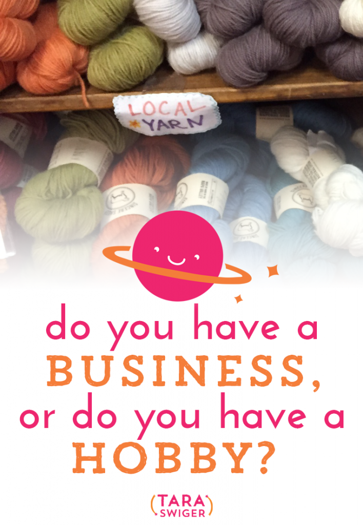 Do you have a business, or do you have a hobby?