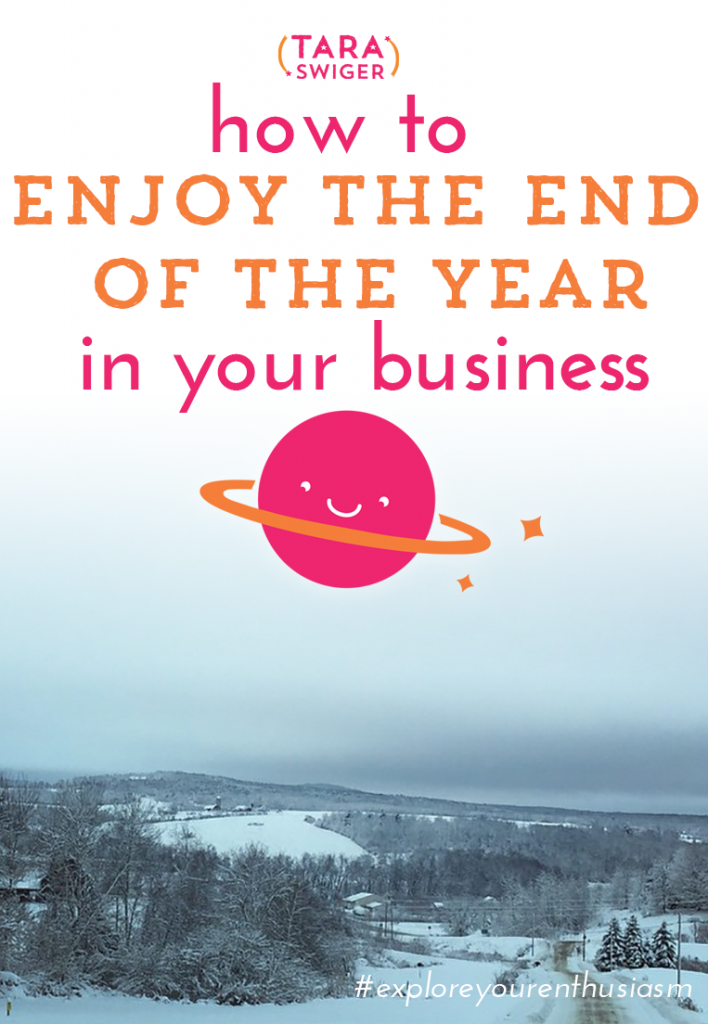 How to enjoy the end of the year in your business. You CAN have the kind of holiday season you want, from life + biz. It just takes a little planning! On TaraSwiger.com.