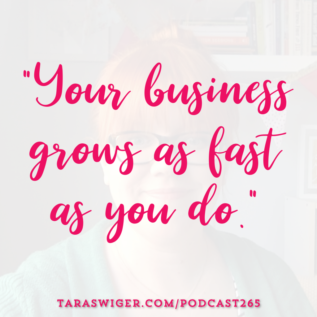 """Your business grows as fast as you do."" -Tara Swiger Learn more at TaraSwiger.com/podcast265"