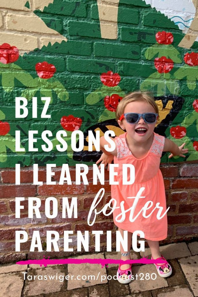 Parenting and business can feel like they're worlds apart, but luckily there are transferable lessons! Learn more about the business lessons I've learned from one year of foster parenting at TaraSwiger.com/podcast280
