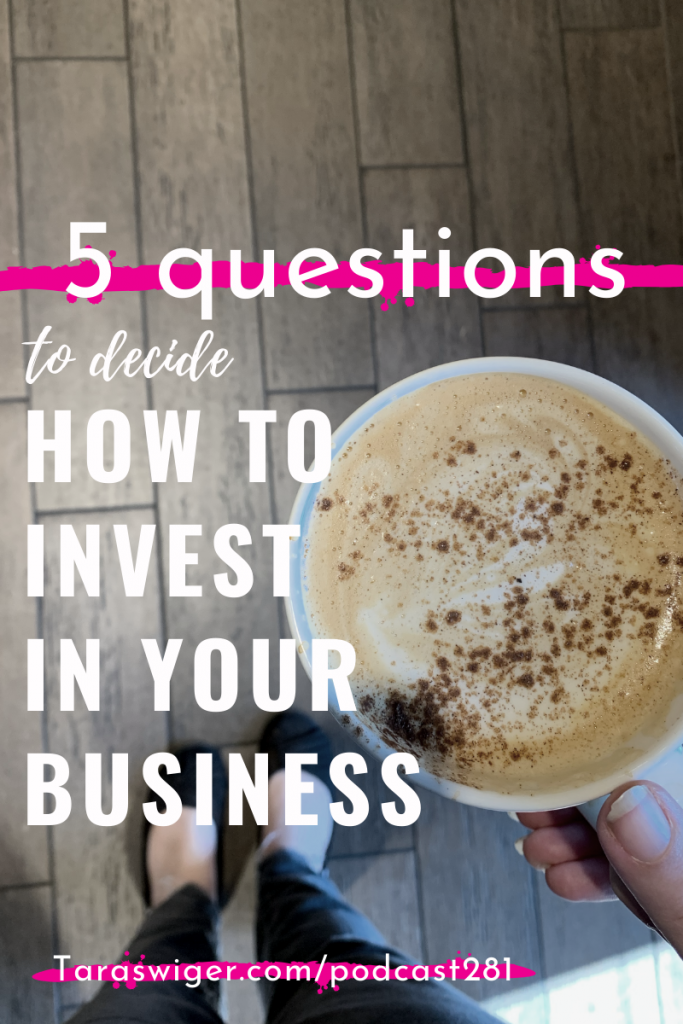 How do you decide to invest in your business? Learn the five questions I ask before I invest in education for my business at TaraSwiger.com/podcast281