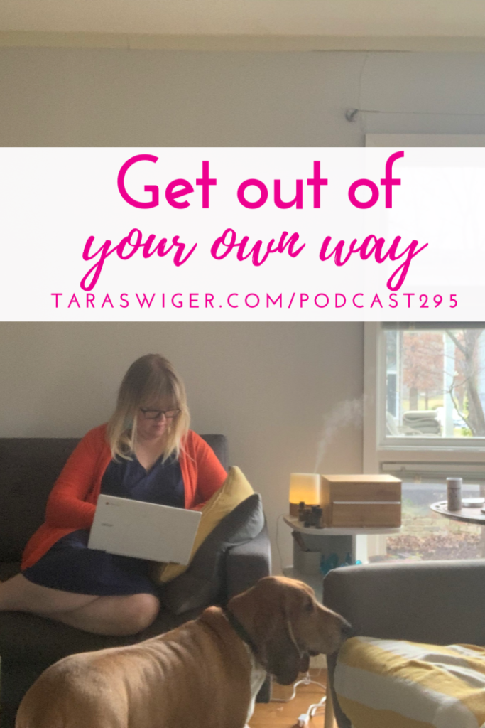 If you're struggling to grow in your creative business, you might be the thing holding yourself back. Learn how to get out of your own way at TaraSwiger.com/podcast295
